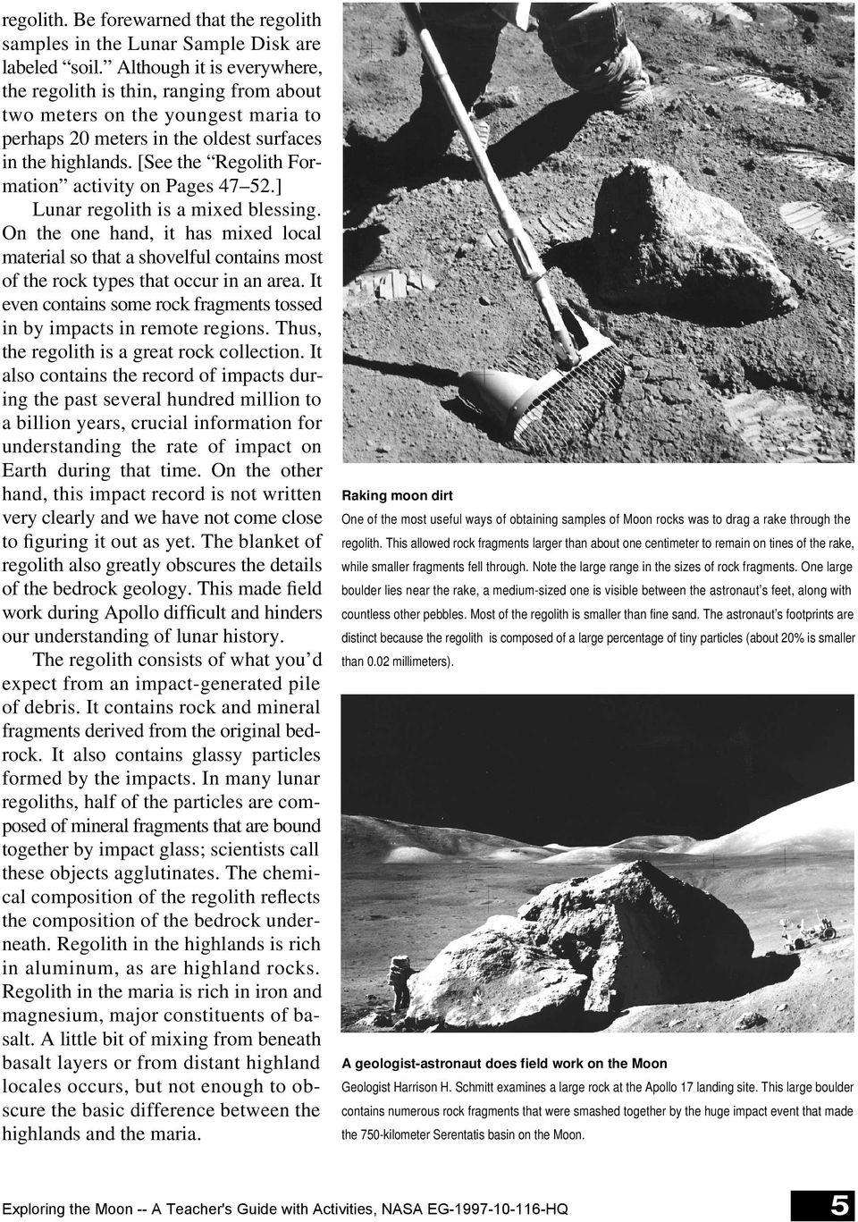 [See the Regolith Formation activity on Pages 47 52.] Lunar regolith is a mixed blessing.