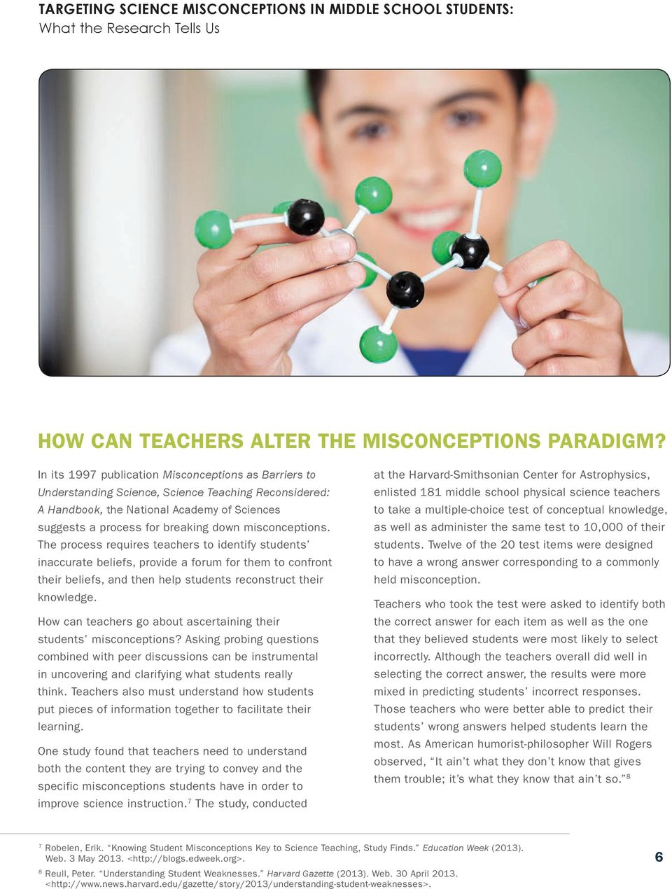 misconceptions. The process requires teachers to identify students inaccurate beliefs, provide a forum for them to confront their beliefs, and then help students reconstruct their knowledge.