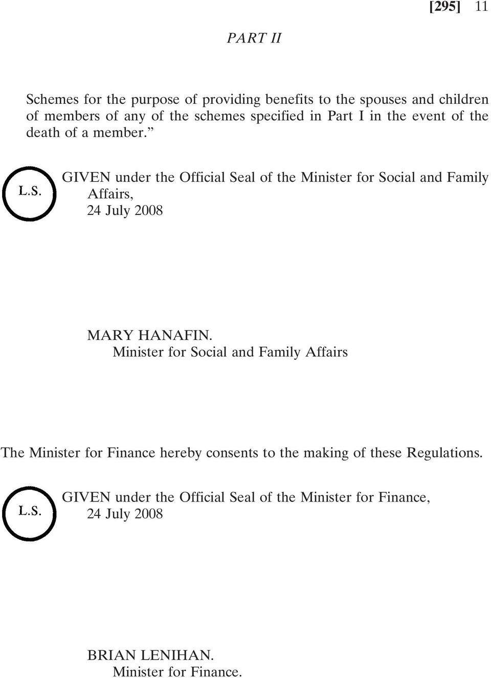GIVEN under the Official Seal of the Minister for Social and Family Affairs, 24 July 2008 MARY HANAFIN.