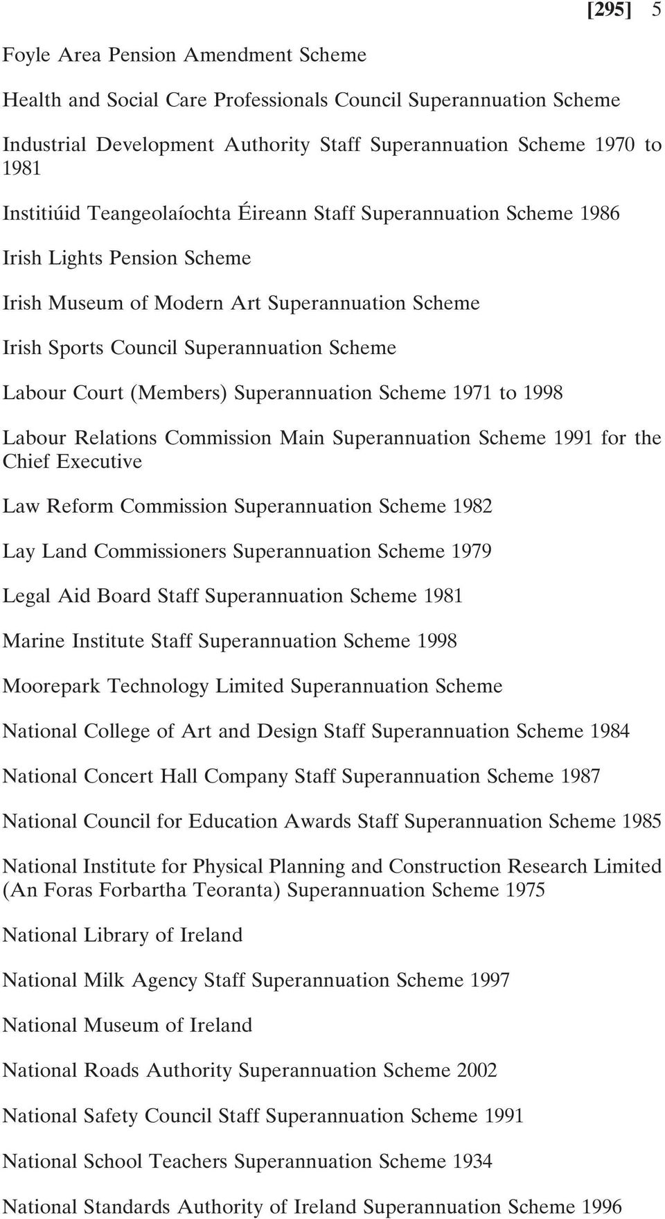 Superannuation Scheme 1971 to 1998 Labour Relations Commission Main Superannuation Scheme 1991 for the Chief Executive Law Reform Commission Superannuation Scheme 1982 Lay Land Commissioners