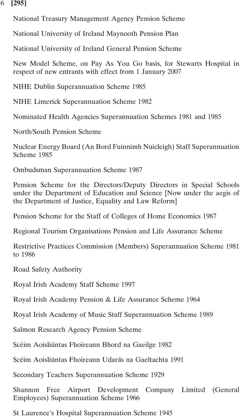 Superannuation Schemes 1981 and 1985 North/South Pension Scheme Nuclear Energy Board (An Bord Fuinnimh Nuicleigh) Staff Superannuation Scheme 1985 Ombudsman Superannuation Scheme 1987 Pension Scheme