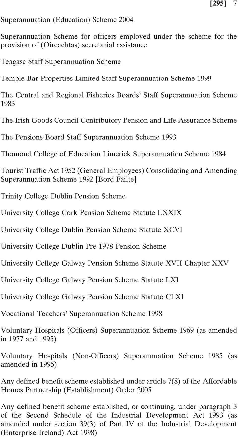 Assurance Scheme The Pensions Board Staff Superannuation Scheme 1993 Thomond College of Education Limerick Superannuation Scheme 1984 Tourist Traffic Act 1952 (General Employees) Consolidating and