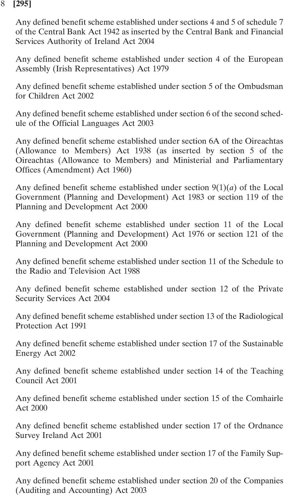 Act 2002 Any defined benefit scheme established under section 6 of the second schedule of the Official Languages Act 2003 Any defined benefit scheme established under section 6A of the Oireachtas