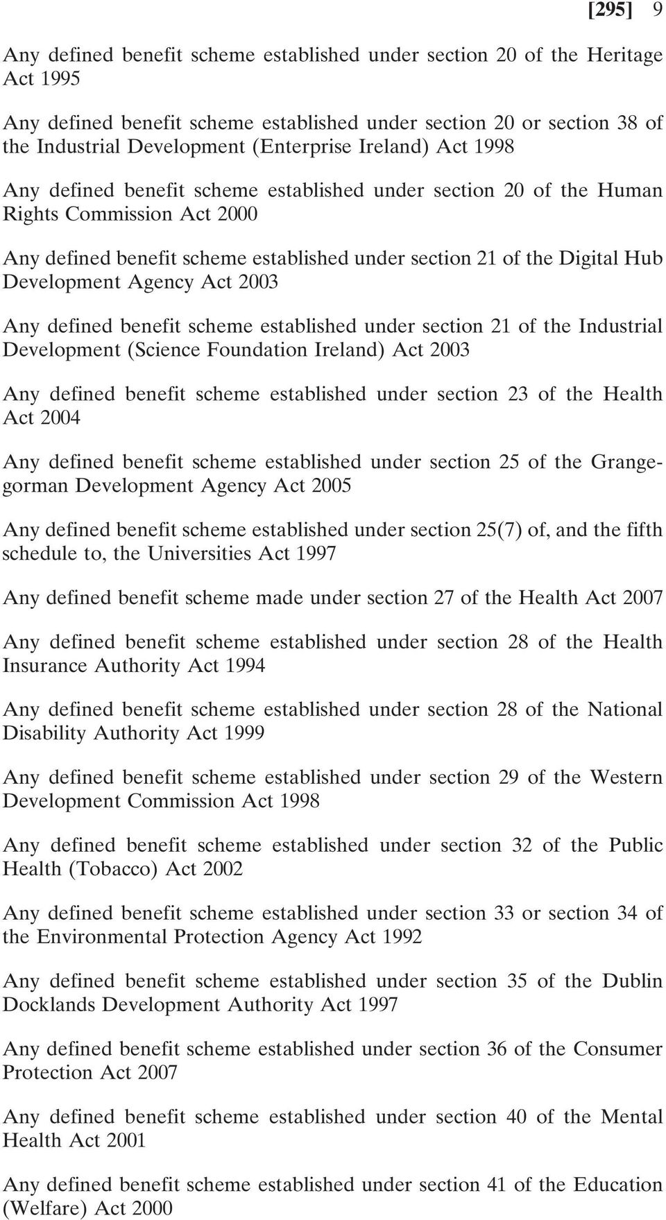Hub Development Agency Act 2003 Any defined benefit scheme established under section 21 of the Industrial Development (Science Foundation Ireland) Act 2003 Any defined benefit scheme established