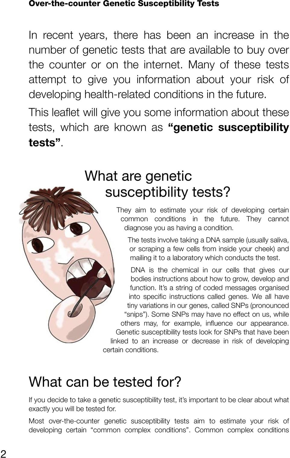 This leaflet will give you some information about these tests, which are known as genetic susceptibility tests. What are genetic susceptibility tests?