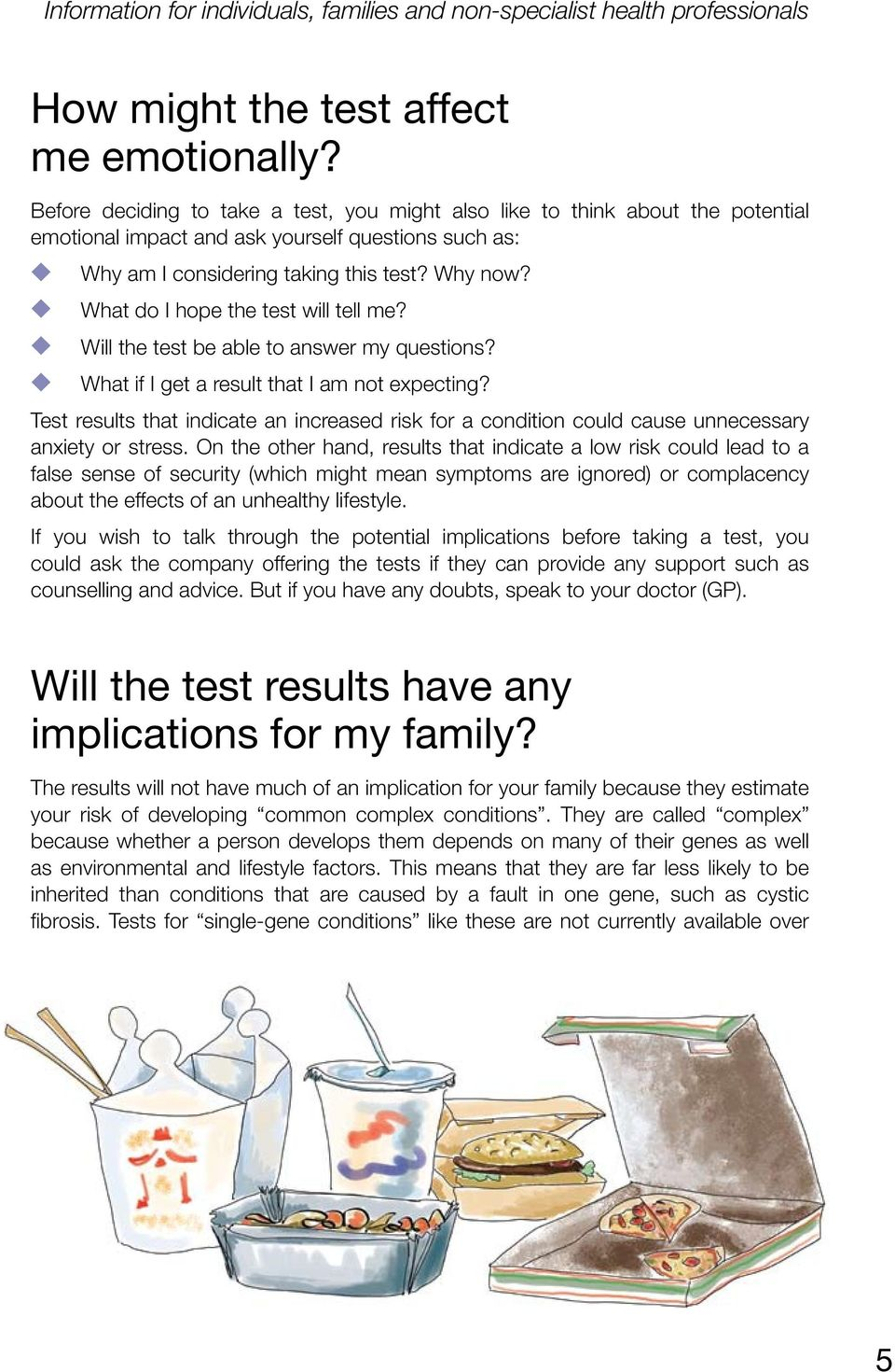 What do I hope the test will tell me? Will the test be able to answer my questions? What if I get a result that I am not expecting?