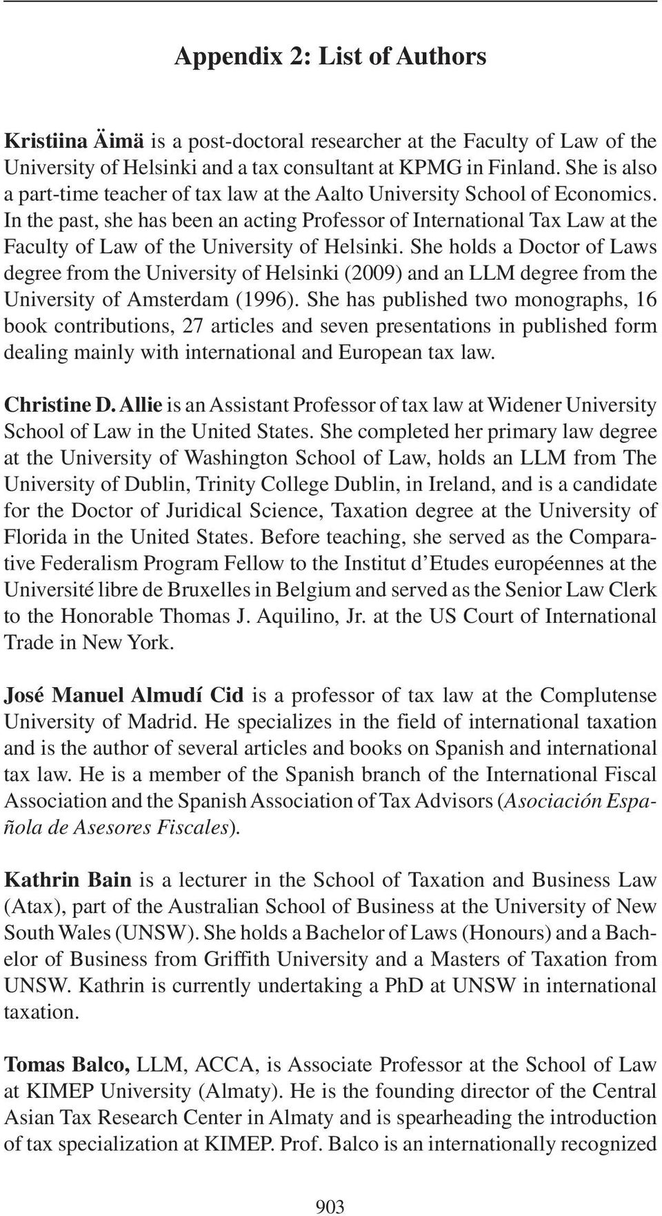 In the past, she has been an acting Professor of International Tax Law at the Faculty of Law of the University of Helsinki.