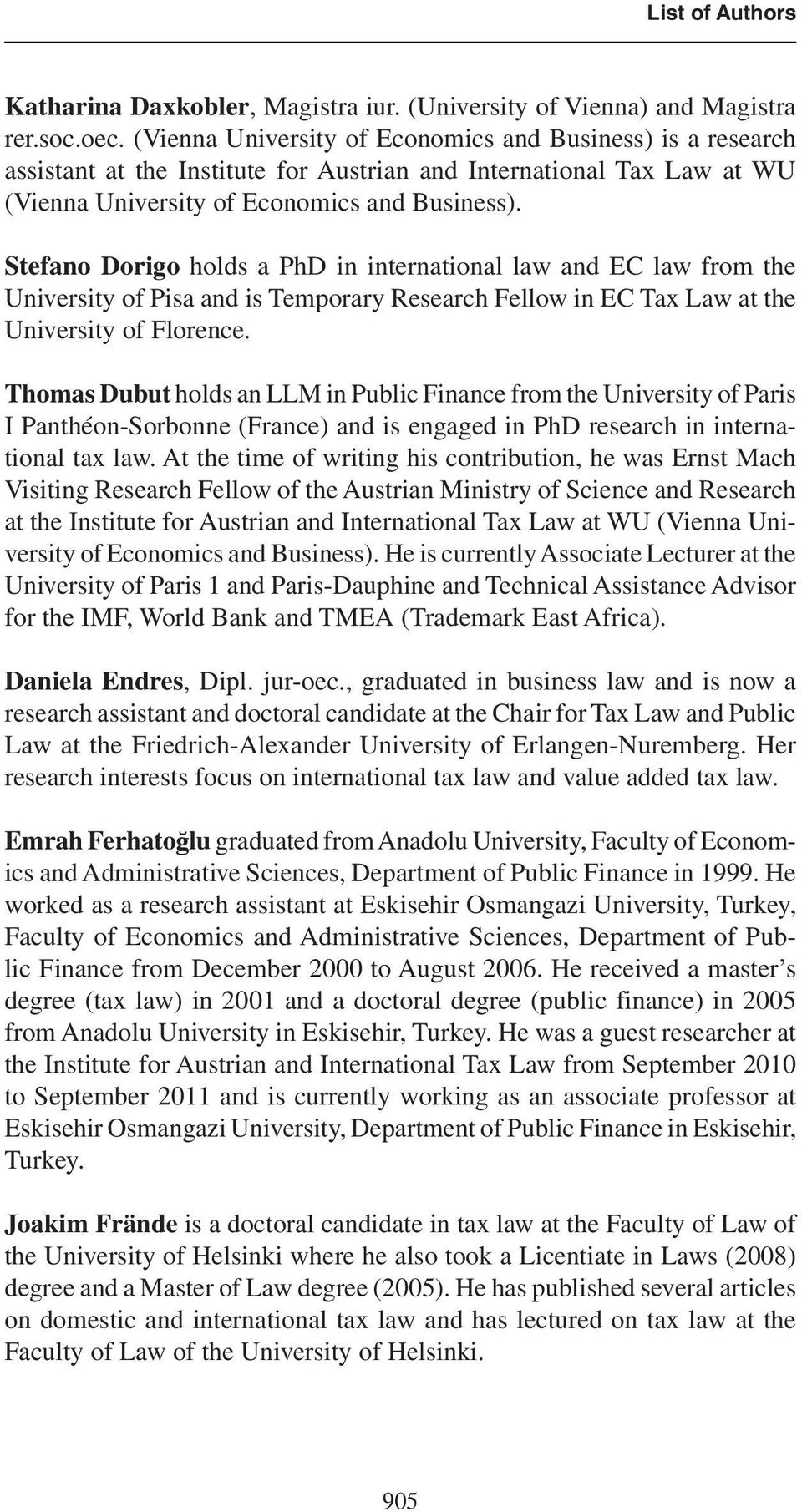 Stefano Dorigo holds a PhD in international law and EC law from the University of Pisa and is Temporary Research Fellow in EC Tax Law at the University of Florence.