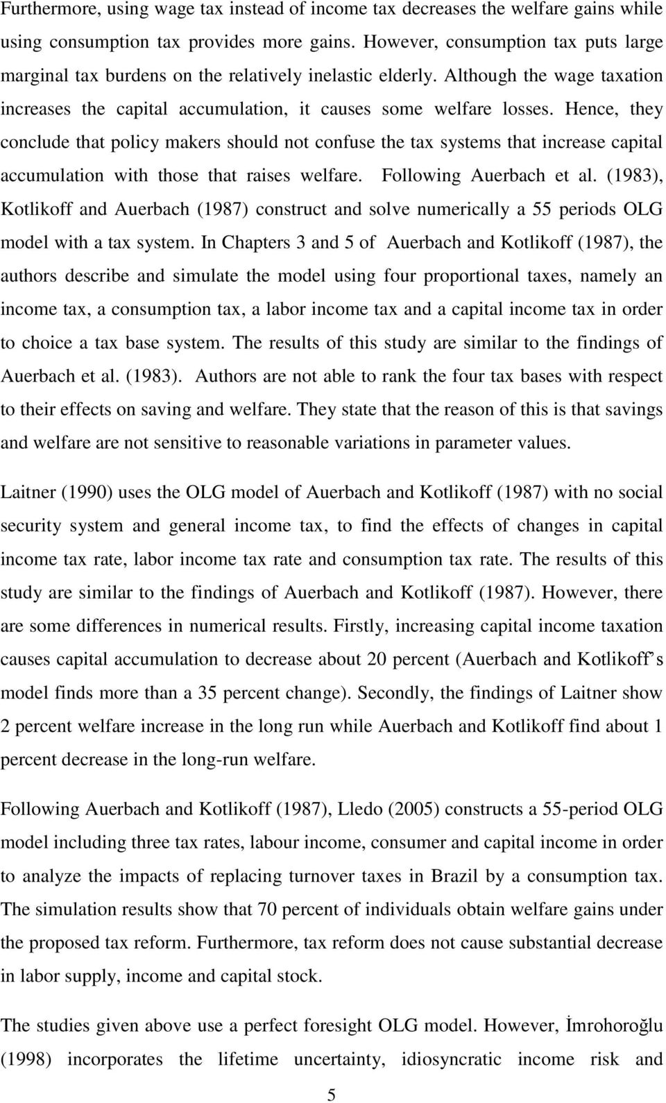 Hence, they conclude that policy makers should not confuse the tax systems that increase capital accumulation with those that raises welfare. Following Auerbach et al.