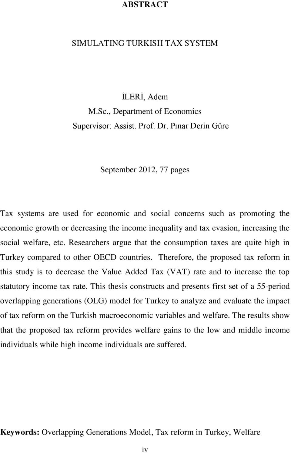 the social welfare, etc. Researchers argue that the consumption taxes are quite high in Turkey compared to other OECD countries.