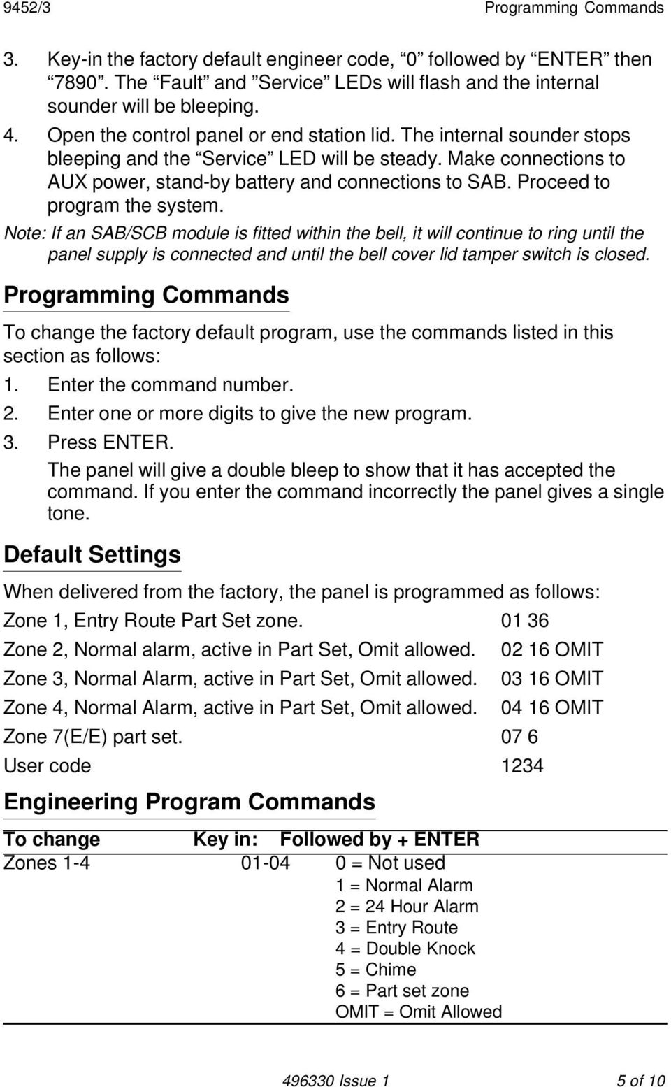 Proceed to program the system. Note: If an SAB/SCB module is fitted within the bell, it will continue to ring until the panel supply is connected and until the bell cover lid tamper switch is closed.