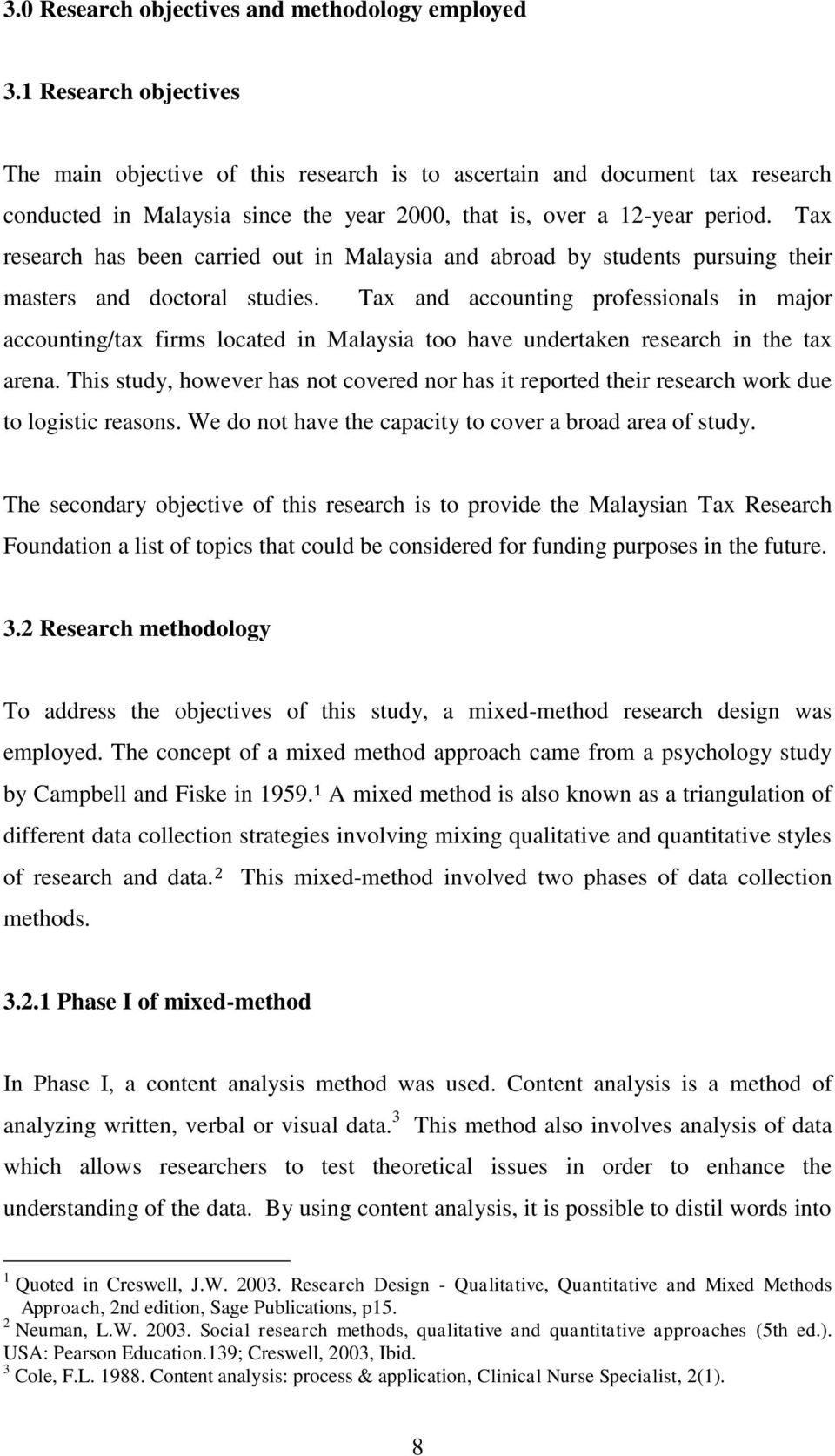 Tax research has bee carried out i Malaysia ad abroad by studets pursuig their masters ad doctoral studies.