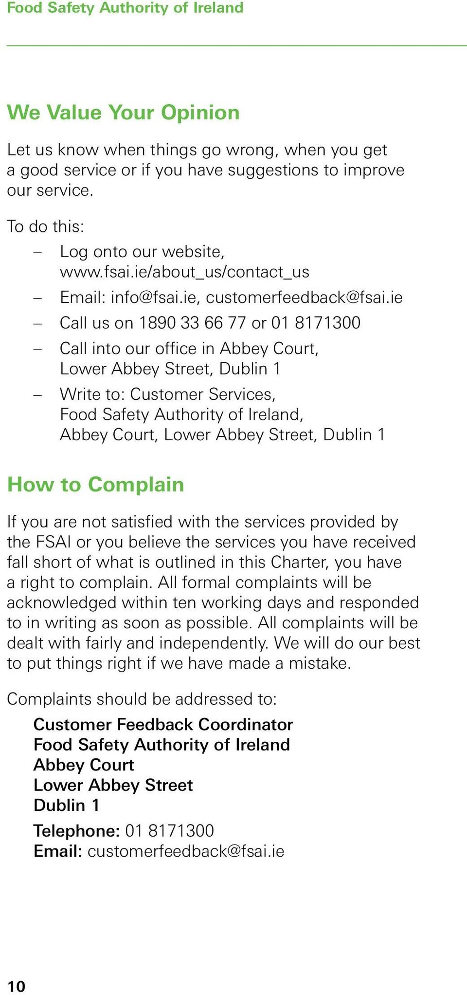 ie Call us on 1890 33 66 77 or 01 8171300 Call into our office in Abbey Court, Lower Abbey Street, Dublin 1 Write to: Customer Services, Food Safety Authority of Ireland, Abbey Court, Lower Abbey