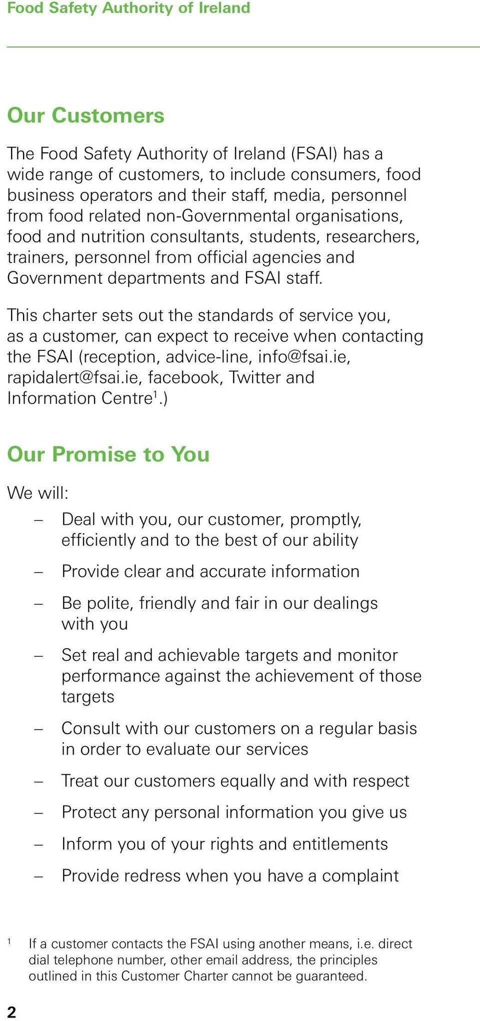 This charter sets out the standards of service you, as a customer, can expect to receive when contacting the FSAI (reception, advice-line, info@fsai.ie, rapidalert@fsai.