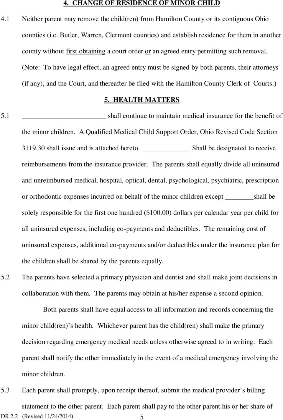 (Note: To have legal effect, an agreed entry must be signed by both parents, their attorneys (if any), and the Court, and thereafter be filed with the Hamilton County Clerk of Courts.) 5.