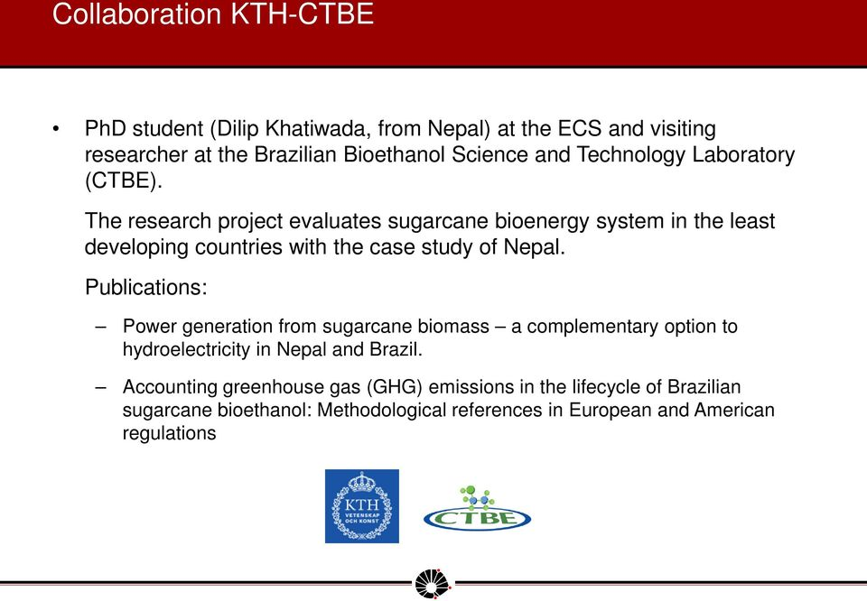 The research project evaluates sugarcane bioenergy system in the least developing countries with the case study of Nepal.