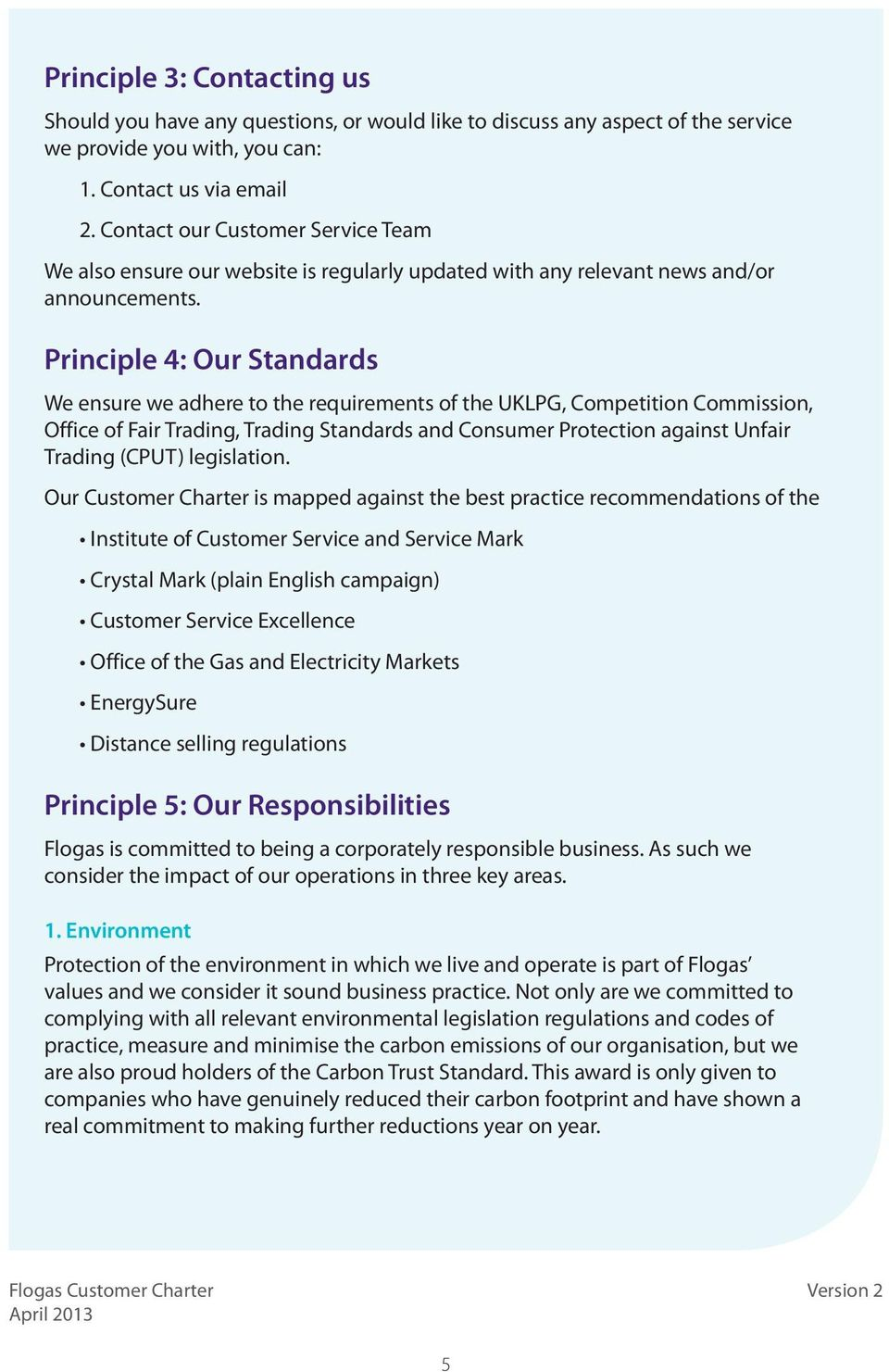 Principle 4: Our Standards We ensure we adhere to the requirements of the UKLPG, Competition Commission, Office of Fair Trading, Trading Standards and Consumer Protection against Unfair Trading