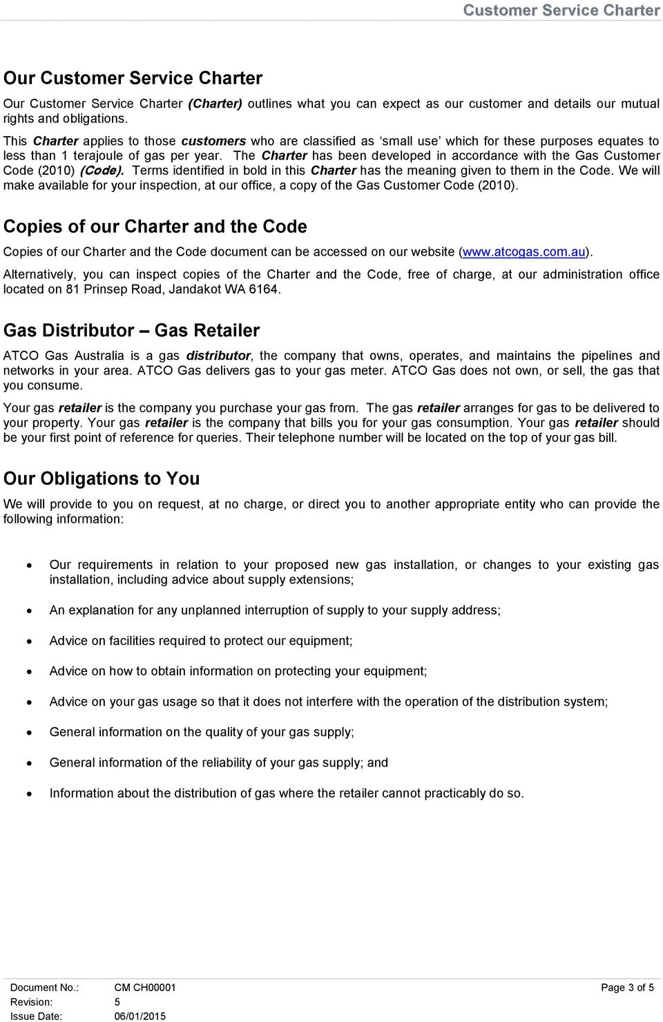 The Charter has been developed in accordance with the Gas Customer Code (2010) (Code). Terms identified in bold in this Charter has the meaning given to them in the Code.