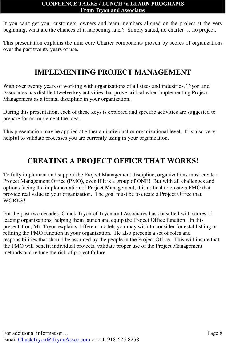IMPLEMENTING PROJECT MANAGEMENT With over twenty years of working with organizations of all sizes and industries, Tryon and Associates has distilled twelve key activities that prove critical when