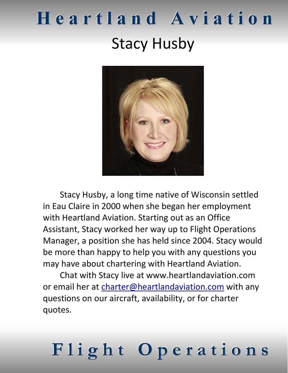 Stacy would be more than happy to help you with any questions you may have about chartering with Heartland Aviation. Chat with Stacy live at www.