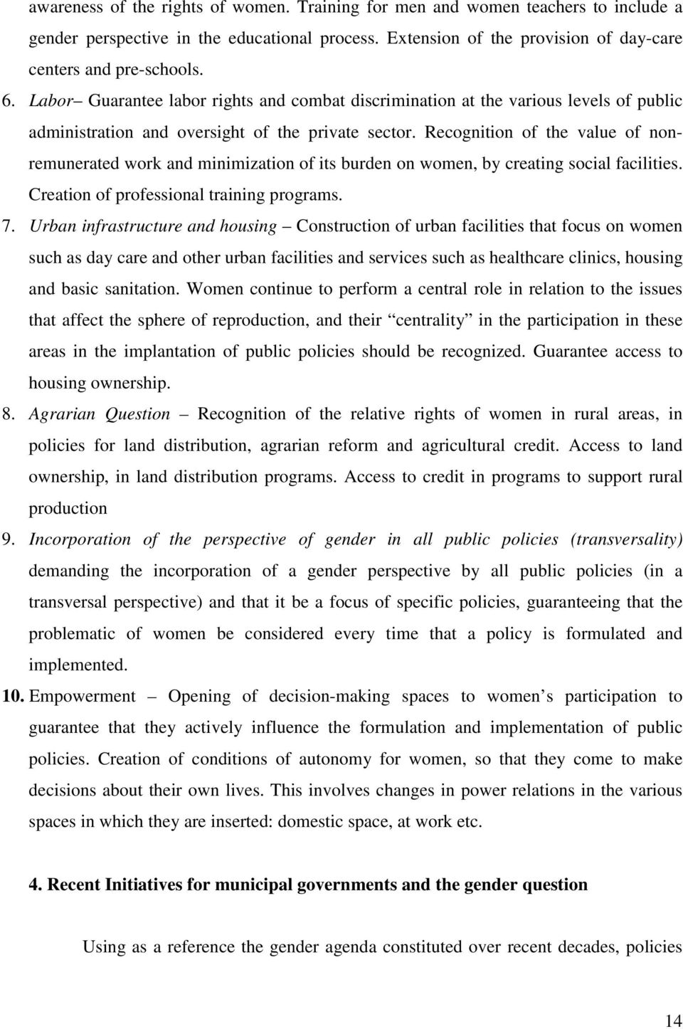 Recognition of the value of nonremunerated work and minimization of its burden on women, by creating social facilities. Creation of professional training programs. 7.