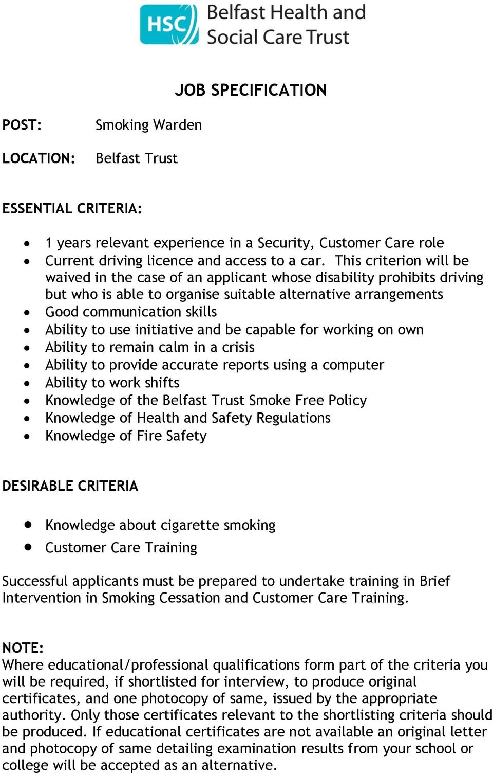 initiative and be capable for working on own Ability to remain calm in a crisis Ability to provide accurate reports using a computer Ability to work shifts Knowledge of the Belfast Trust Smoke Free