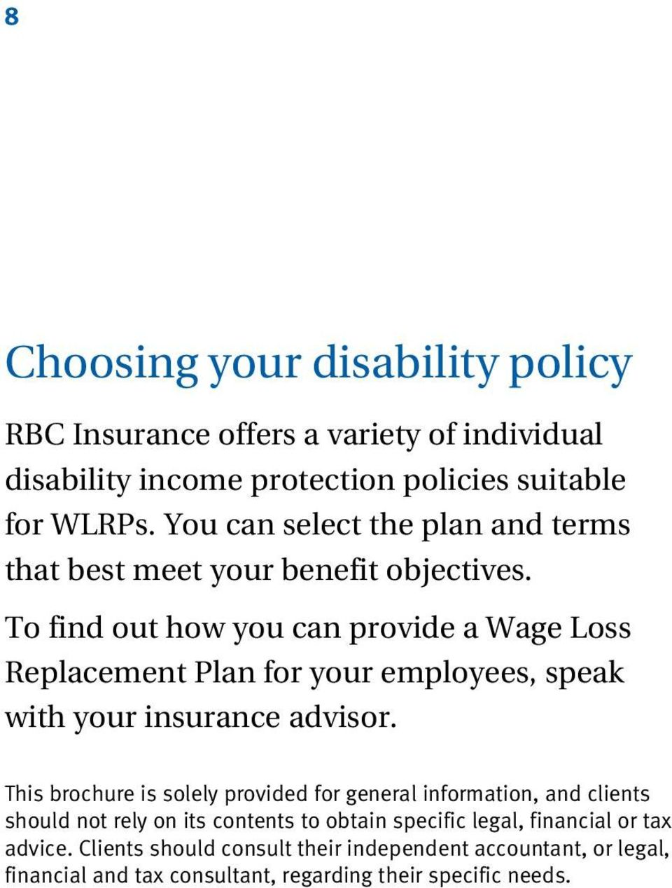 To find out how you can provide a Wage Loss Replacement Plan for your employees, speak with your insurance advisor.