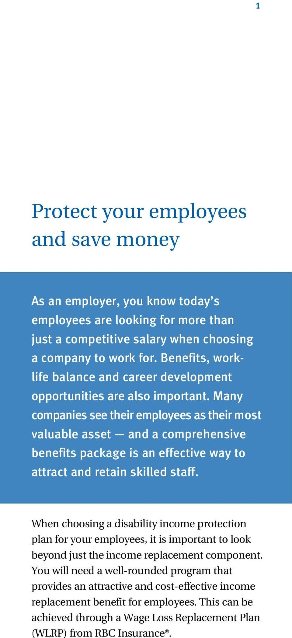 Many companies see their employees as their most valuable asset and a comprehensive benefits package is an effective way to attract and retain skilled staff.