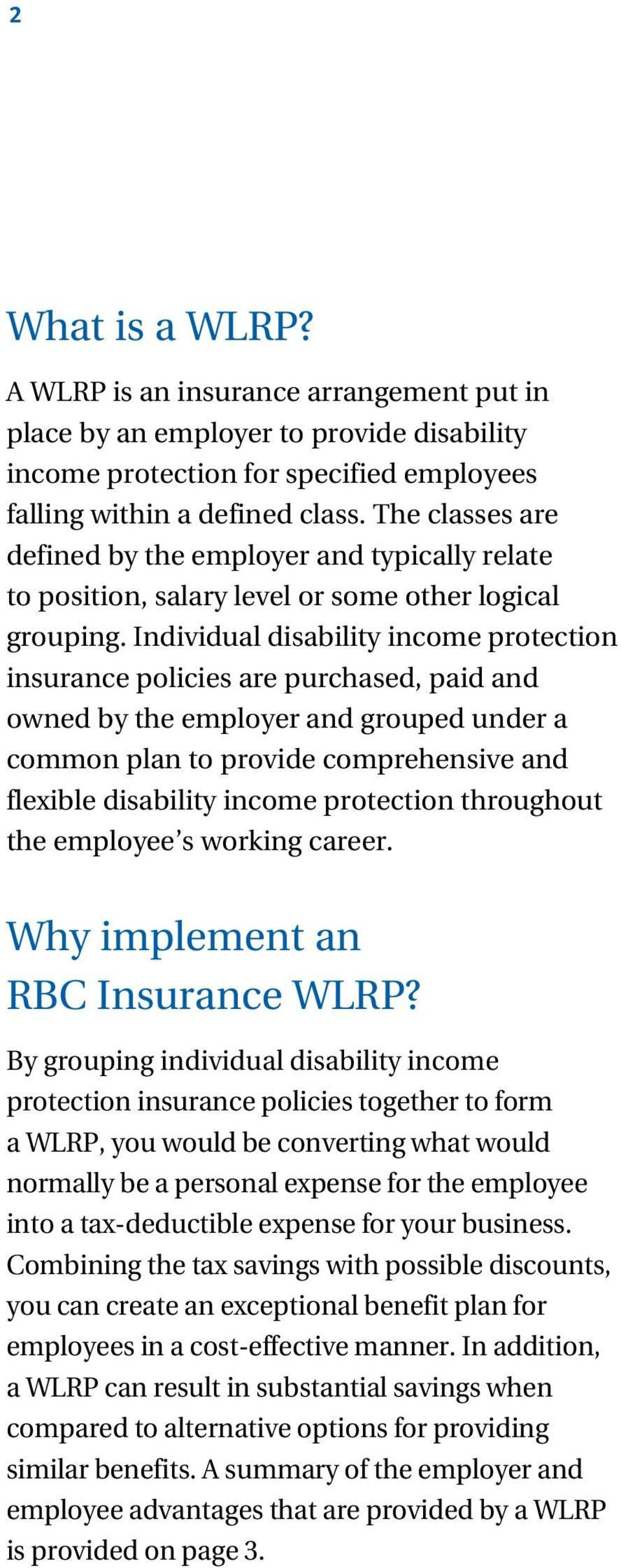 Individual disability income protection insurance policies are purchased, paid and owned by the employer and grouped under a common plan to provide comprehensive and flexible disability income