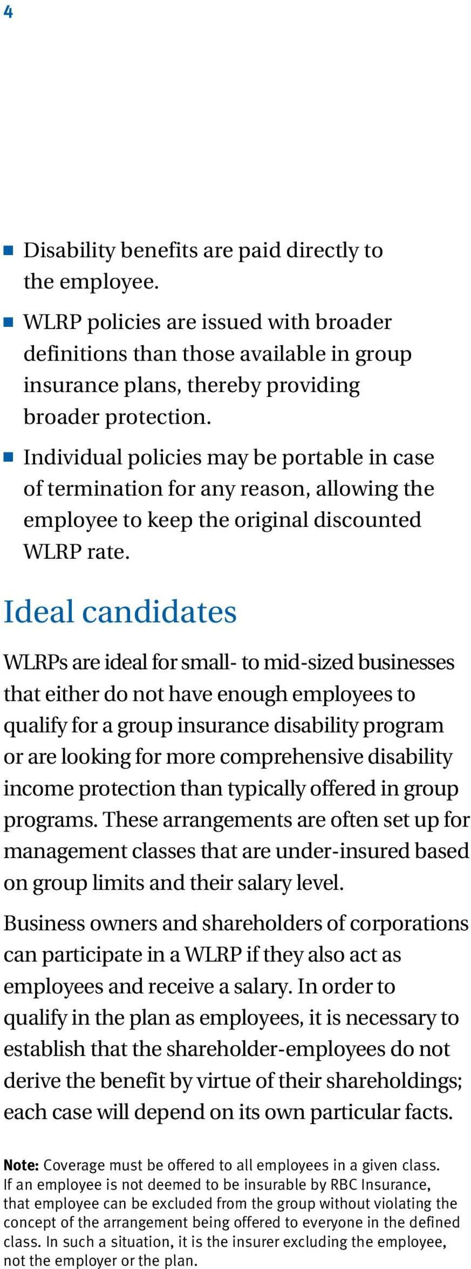 Ideal candidates WLRPs are ideal for small- to mid-sized businesses that either do not have enough employees to qualify for a group insurance disability program or are looking for more comprehensive