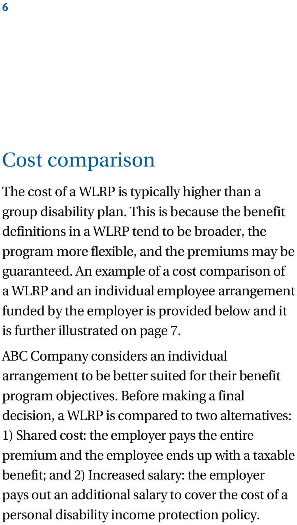 An example of a cost comparison of a WLRP and an individual employee arrangement funded by the employer is provided below and it is further illustrated on page 7.