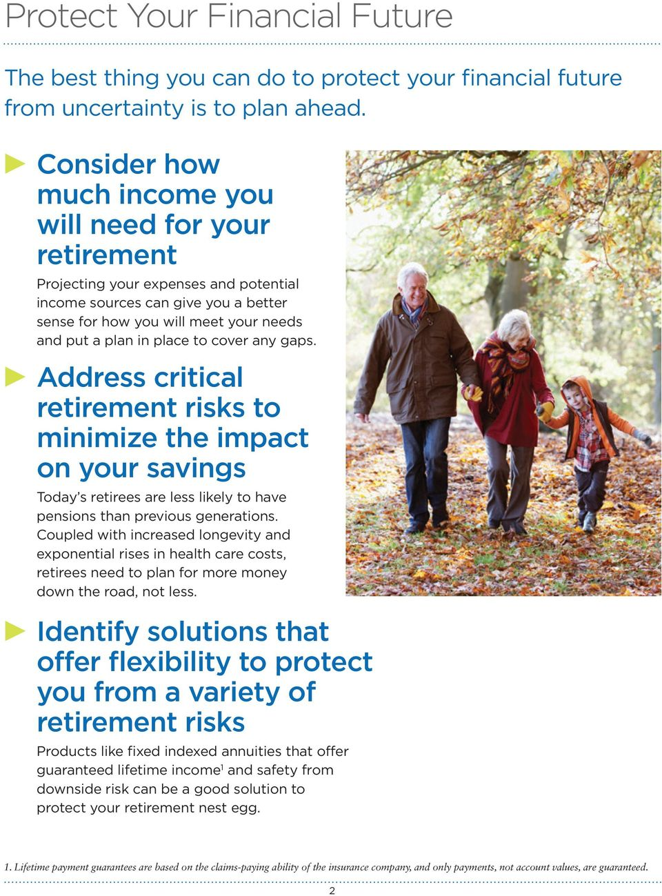 to cover any gaps. c Address critical retirement risks to minimize the impact on your savings Today s retirees are less likely to have pensions than previous generations.