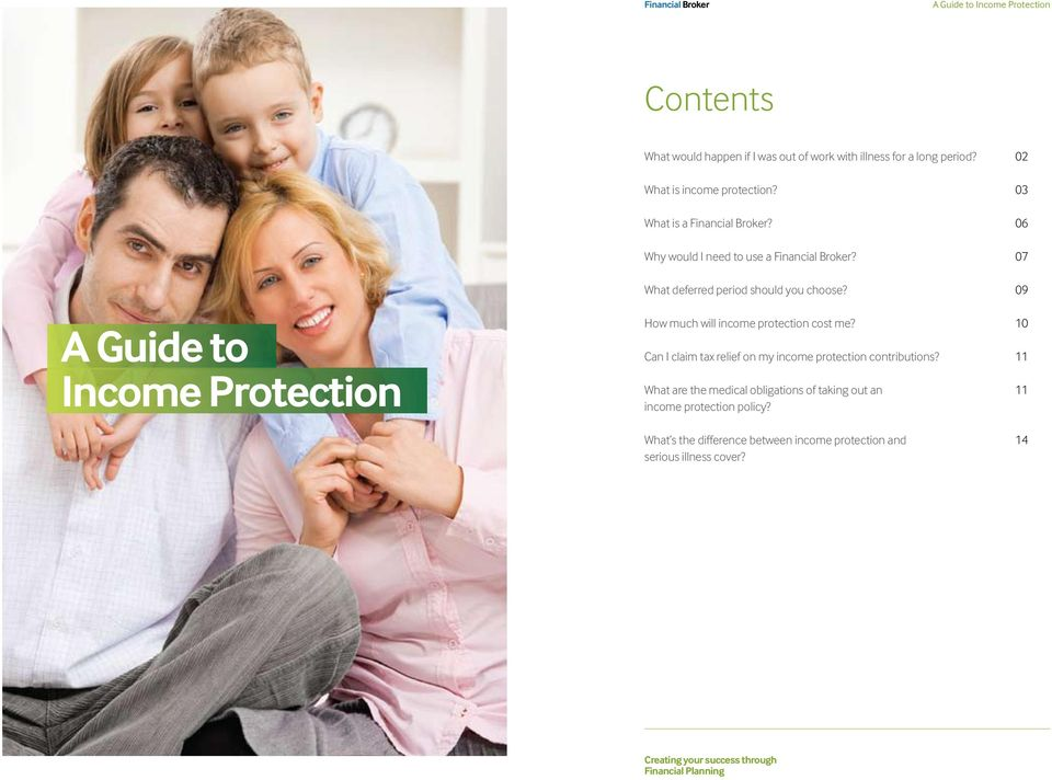 07 A Guide to Income Protection What deferred period should you choose? 09 How much will income protection cost me?