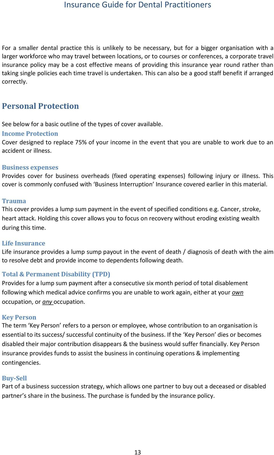 This can also be a good staff benefit if arranged correctly. Personal Protection See below for a basic outline of the types of cover available.