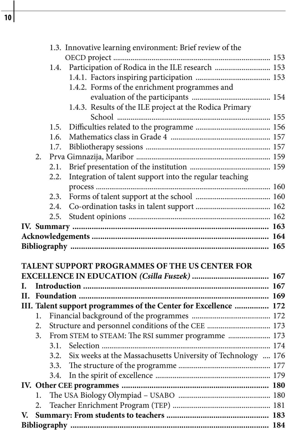 6. Mathematics class in Grade 4... 157 1.7. Bibliotherapy sessions... 157 2. Prva Gimnazija, Maribor... 159 2.1. Brief presentation of the institution... 159 2.2. Integration of talent support into the regular teaching process.