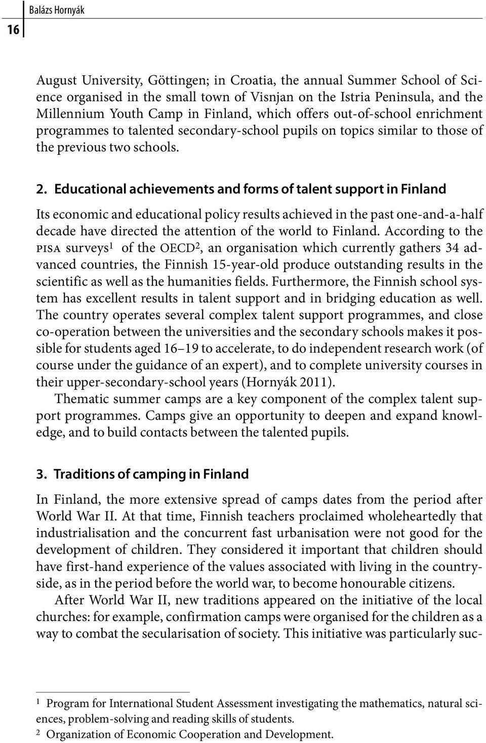 Educational achievements and forms of talent support in Finland Its economic and educational policy results achieved in the past one-and-a-half decade have directed the attention of the world to