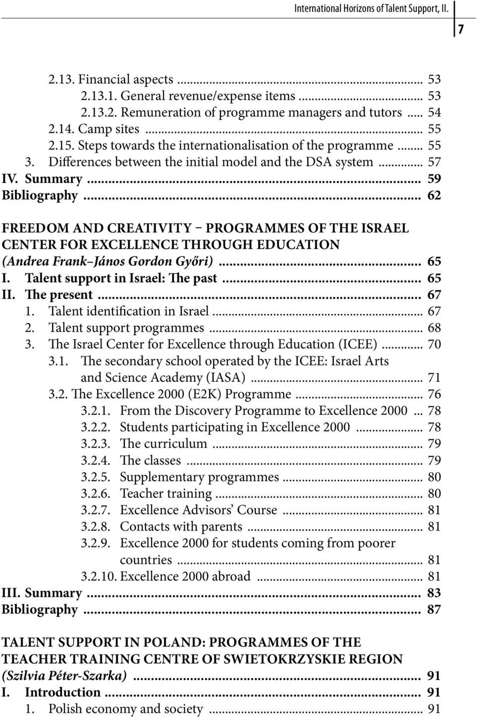 .. 62 Freedom and Creativity Programmes of the Israel Center for Excellence through Education (Andrea Frank János Gordon Győri)... 65 I. Talent support in Israel: The past... 65 II. The present... 67 1.