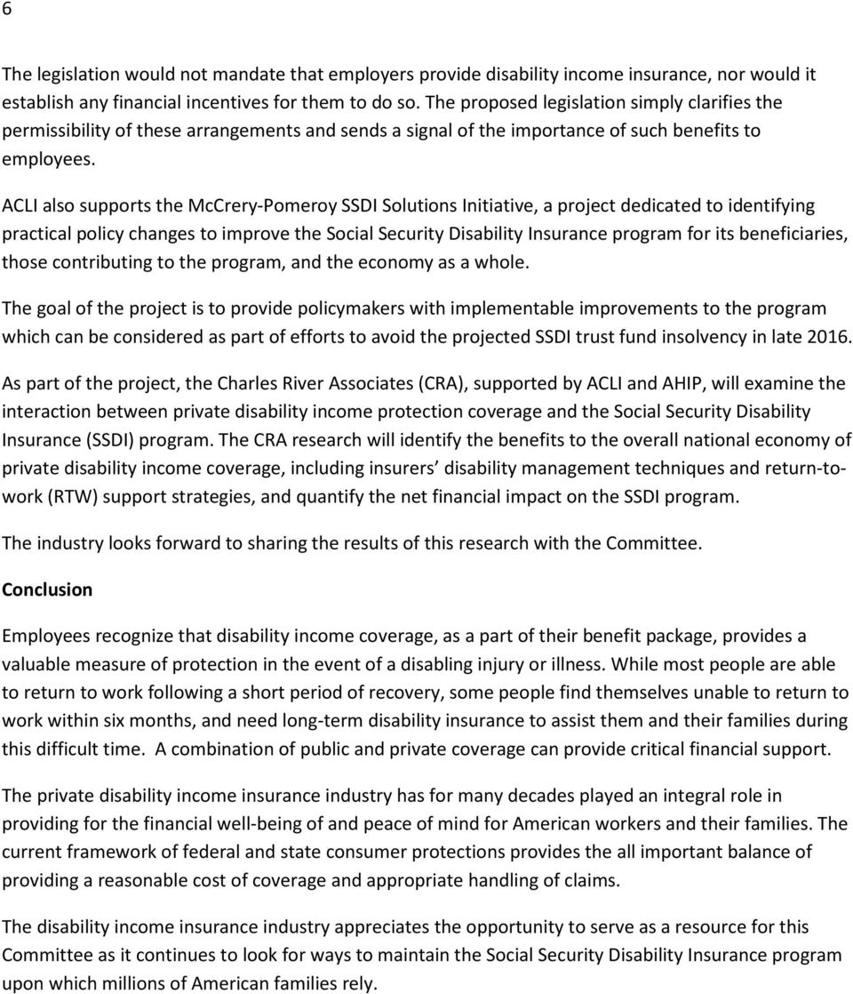 ACLI also supports the McCrery-Pomeroy SSDI Solutions Initiative, a project dedicated to identifying practical policy changes to improve the Social Security Disability Insurance program for its