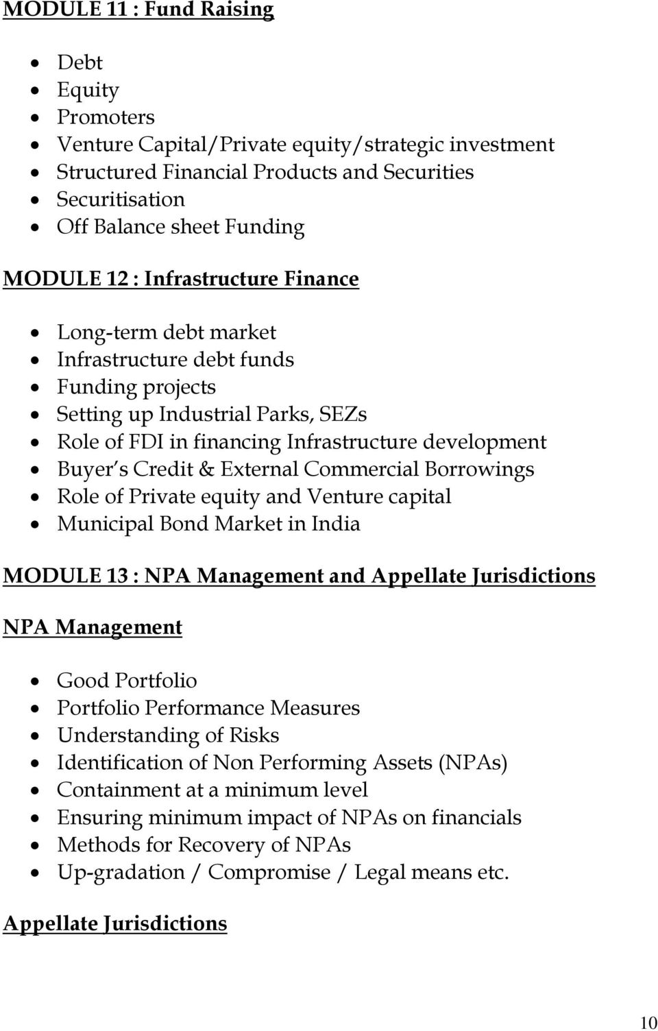 Commercial Borrowings Role of Private equity and Venture capital Municipal Bond Market in India MODULE 13 : NPA Management and Appellate Jurisdictions NPA Management Good Portfolio Portfolio