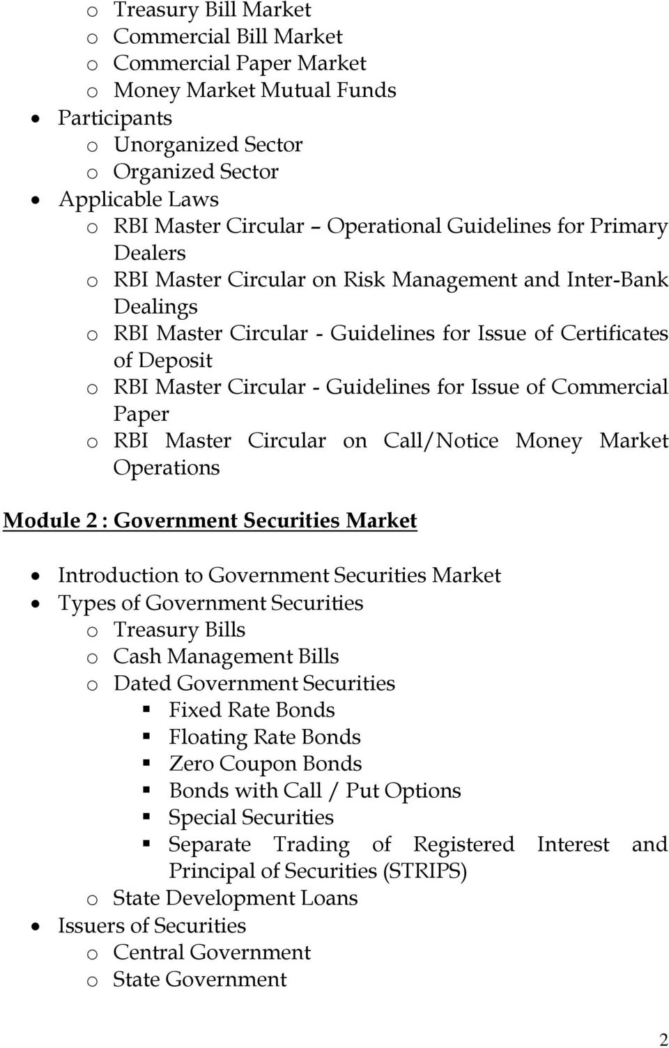 Issue of Commercial Paper o RBI Master Circular on Call/Notice Money Market Operations Module 2 : Government Securities Market Introduction to Government Securities Market Types of Government