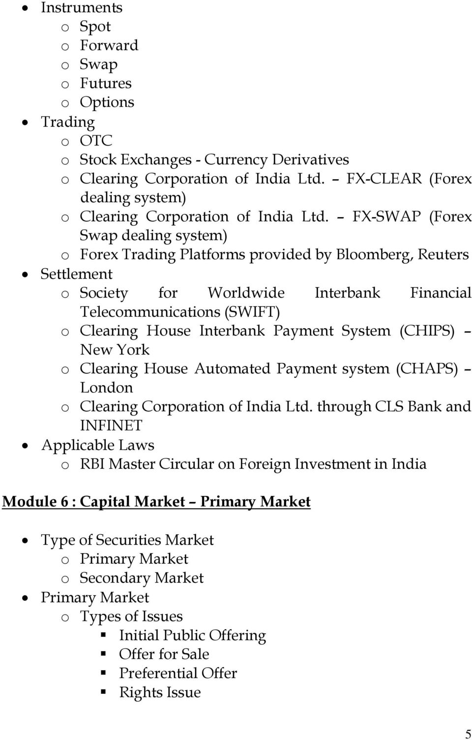 FX-SWAP (Forex Swap dealing system) o Forex Trading Platforms provided by Bloomberg, Reuters Settlement o Society for Worldwide Interbank Financial Telecommunications (SWIFT) o Clearing House