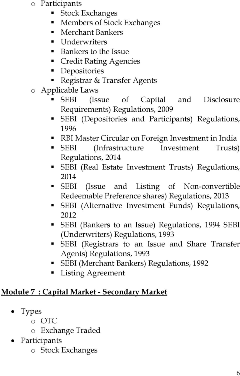 Investment Trusts) Regulations, 2014 SEBI (Real Estate Investment Trusts) Regulations, 2014 SEBI (Issue and Listing of Non-convertible Redeemable Preference shares) Regulations, 2013 SEBI