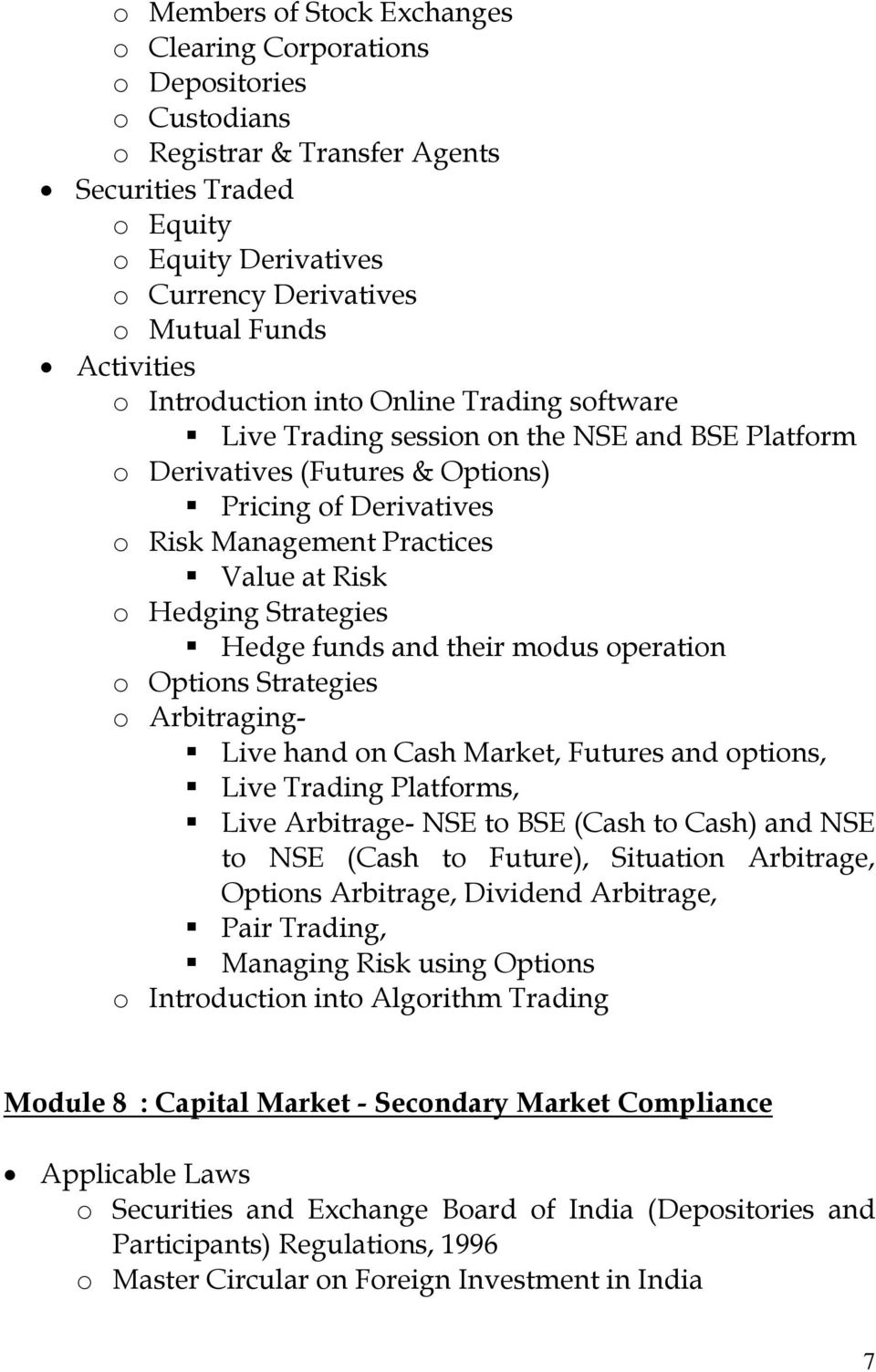 Risk o Hedging Strategies Hedge funds and their modus operation o Options Strategies o Arbitraging- Live hand on Cash Market, Futures and options, Live Trading Platforms, Live Arbitrage- NSE to BSE