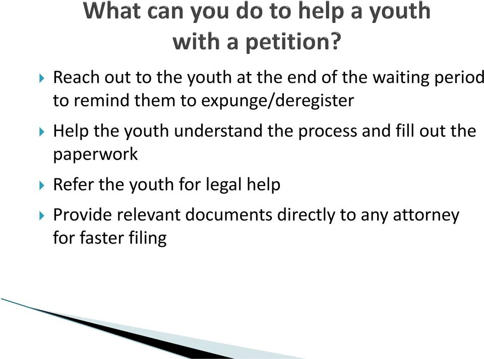 process and fill out the paperwork Refer the youth for legal