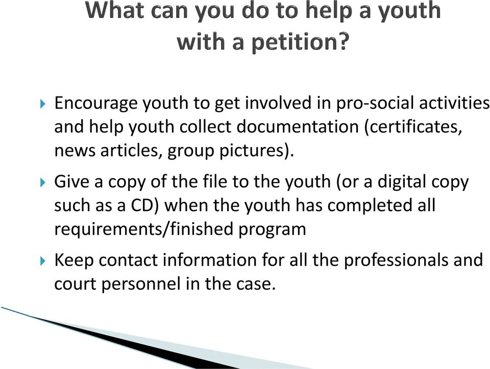 Give a copy of the file to the youth (or a digital copy such as a CD) when the youth has