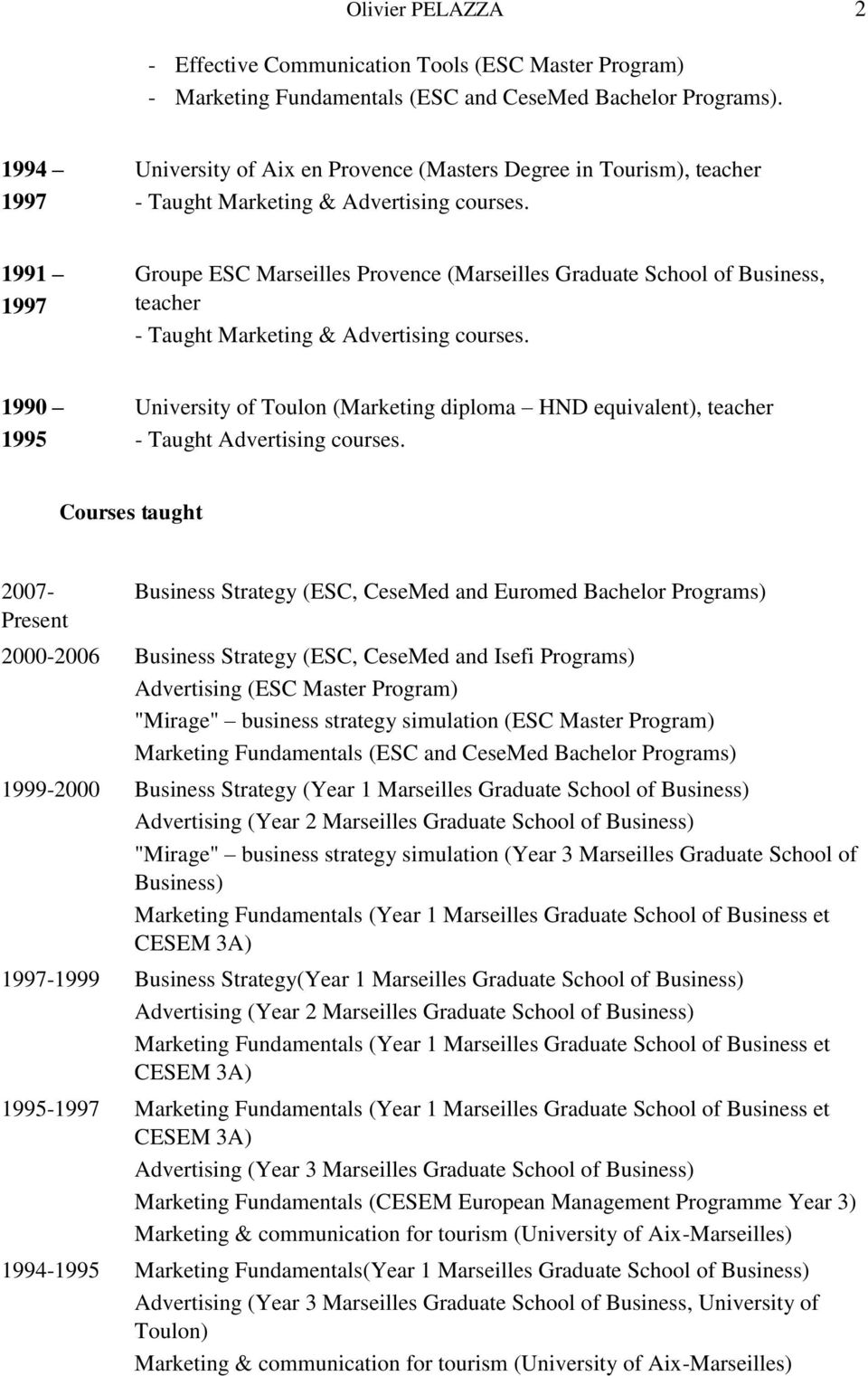 1991 1997 Groupe ESC Marseilles Provence (Marseilles Graduate School of Business, teacher - Taught Marketing & Advertising courses.