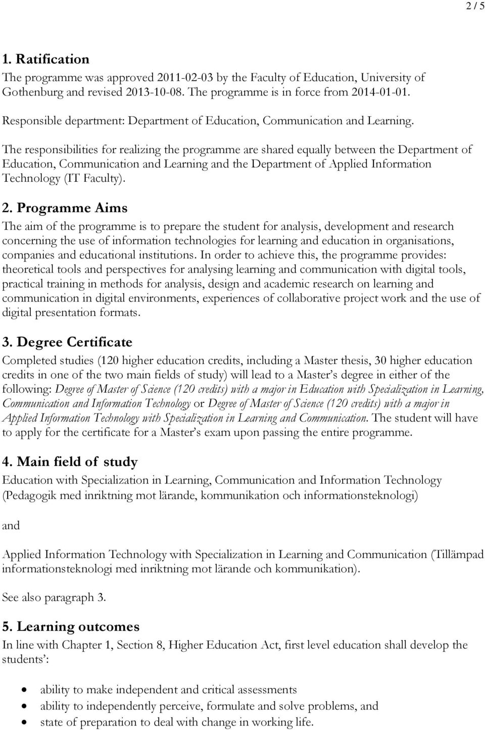 The responsibilities for realizing the programme are shared equally between the Department of Education, Communication and Learning and the Department of Applied Information Technology (IT Faculty).
