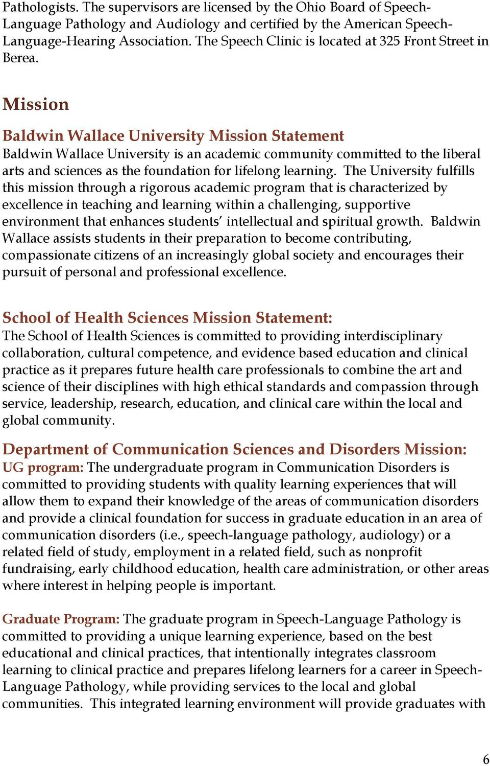 Mission Baldwin Wallace University Mission Statement Baldwin Wallace University is an academic community committed to the liberal arts and sciences as the foundation for lifelong learning.