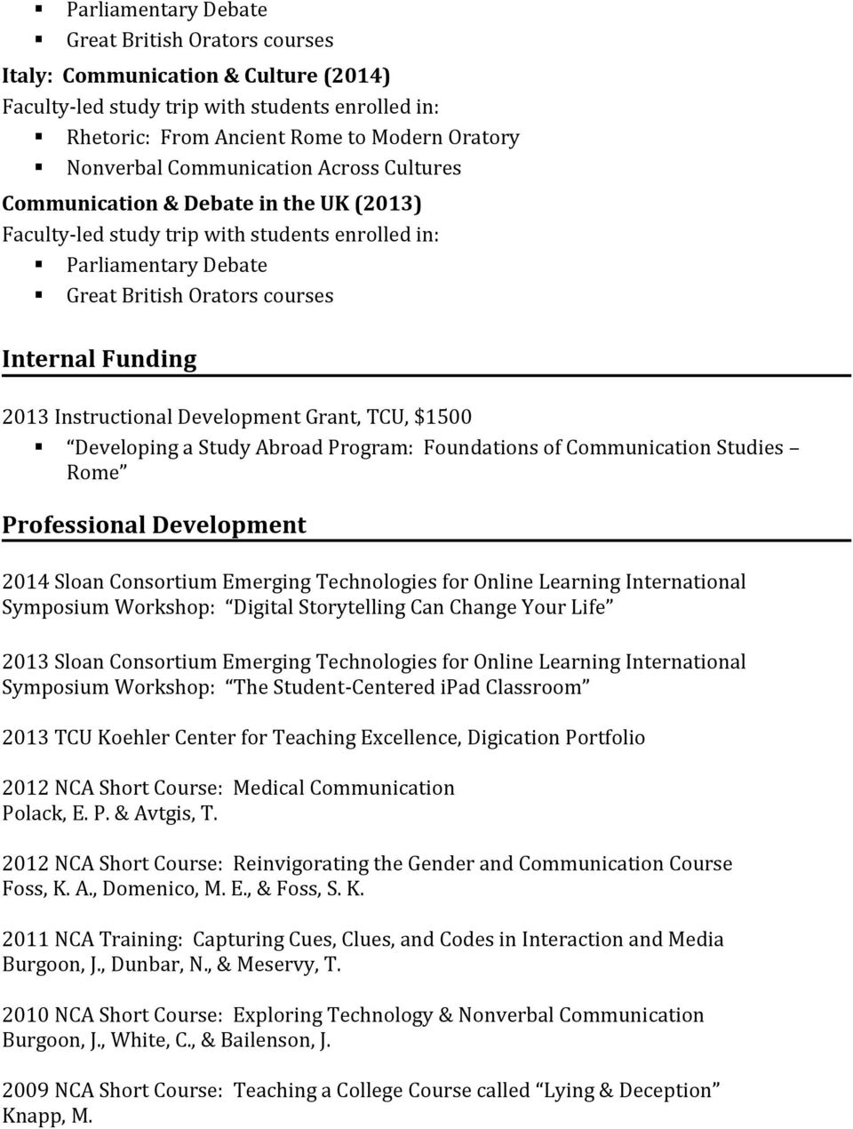 Instructional Development Grant, TCU, $1500 Developing a Study Abroad Program: Foundations of Communication Studies Rome Professional Development 2014 Sloan Consortium Emerging Technologies for