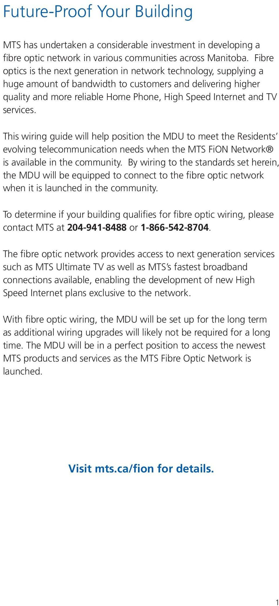 services. This wiring guide will help position the MDU to meet the Residents evolving telecommunication needs when the MTS FiON Network is available in the community.